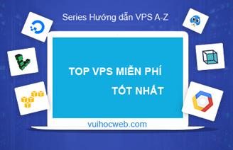 Top dịch vụ VPS Free tốt nhất thế giới hiện nay